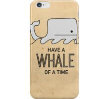 Have a Whale of a Time iPhone Case/Skin