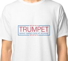 Trumpet - Make Band Great Again Political Slogan Classic T-Shirt