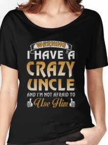 I have a Crazy Uncle Shirt Women's Relaxed Fit T-Shirt