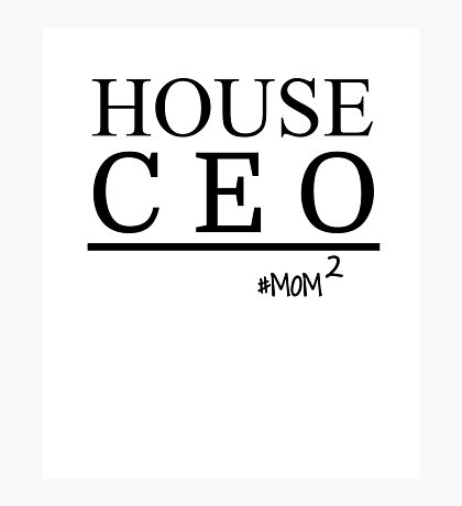 House CEO - Funny Saying Shirt For Mom Photographic Print