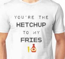 Ketchup To My Fries Unisex T-Shirt