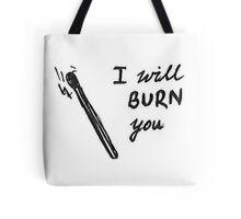 i will burn you Tote Bag