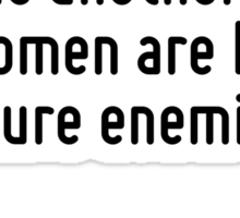 Men are by nature merely indifferent to one another; but women are by nature enemies. Sticker