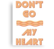 Dont Go Bacon My Heart - Funny & Retro Parody T Shirt Canvas Print