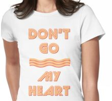 Dont Go Bacon My Heart - Funny & Retro Parody T Shirt Womens Fitted T-Shirt