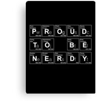 PROUD TO BE NERDY! BECAUSE SCIENCE! Canvas Print