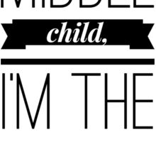 I'm The Middle Child I'm The Reason Rules Are Made Up Shirt Sticker