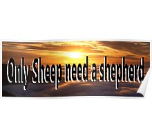 Only Sheep need a Shepherd Poster
