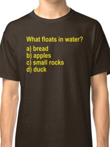 What Floats In Water? Monty Python And The Holy Grail Classic T-Shirt
