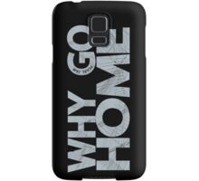 Why Go Samsung Galaxy Case/Skin