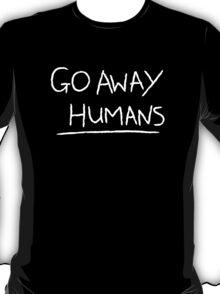 Go Away Humans T-Shirt