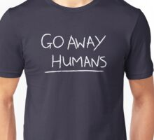 Go Away Humans Unisex T-Shirt