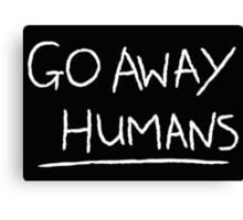 Go Away Humans Canvas Print