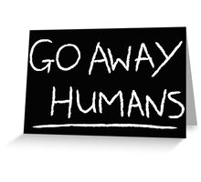 Go Away Humans Greeting Card