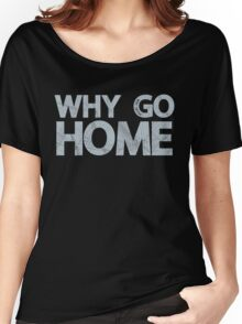 Why Go Women's Relaxed Fit T-Shirt