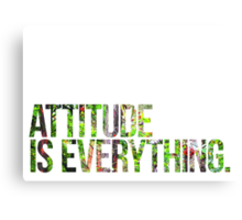 Attitude is everything Canvas Print