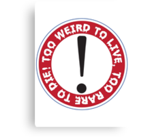Too Weird to Live, Too Rare to Die! Canvas Print