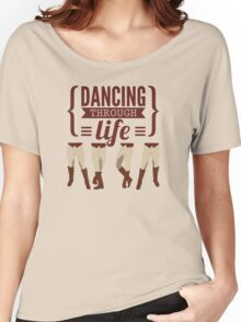 Dancing Through Life - Wicked  Women's Relaxed Fit T-Shirt