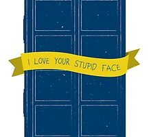 I Love Your Stupid Face by nerdfuffle