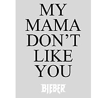 My Mama Don't Like You -BIEBER- Photographic Print