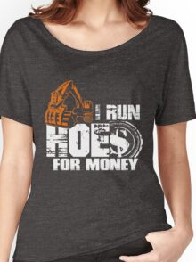 I Run Hoes for Money, Heavy Equipment Women's Relaxed Fit T-Shirt