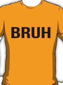 bruh T-Shirt