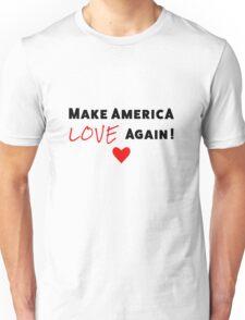 Make America Love Again - One Heart Unisex T-Shirt