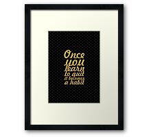 Once you learn... Inspirational Quote Framed Print