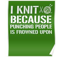 I Knit Because Punching People Is Frowned Upon Poster