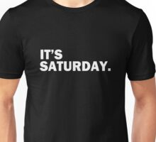 It's Saturday Day Of The Week T-Shirt - Funny Weekend Daily Unisex T-Shirt