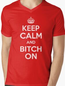 Keep Calm and Bitch On Mens V-Neck T-Shirt