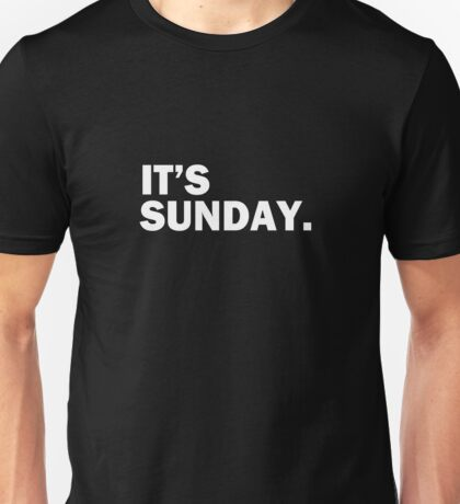 It's Sunday Day Of The Week T-Shirt - Funny Weekend daily Unisex T-Shirt