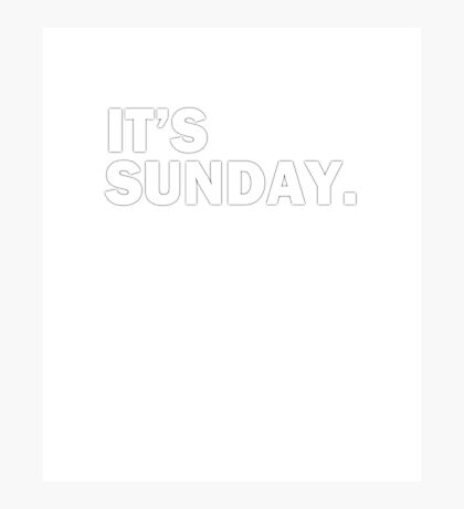 It's Sunday Day Of The Week T-Shirt - Funny Weekend daily Photographic Print