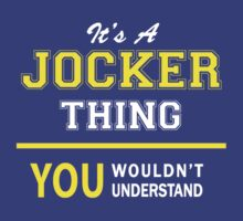 It's A JOCKER thing, you wouldn't understand !! by satro