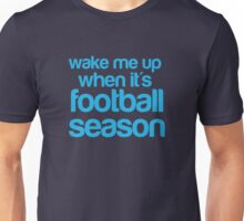 wake me up when it is football season Unisex T-Shirt