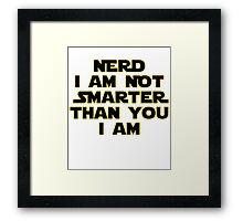 I'm Not A Nerd I'm Just Smarter Than You Framed Print