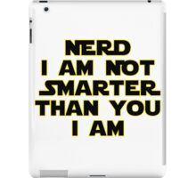 I'm Not a Nerd I'm Just Smarter Than You iPad Case/Skin