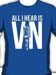 All I Hear Is Vin  T-Shirt