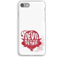 The Devil is in the Detail iPhone Case/Skin