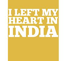 I Left My Heart In India Love Native Homesick T-Shirt Photographic Print