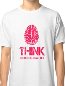 Think Its Not Illegal Yet Classic T-Shirt