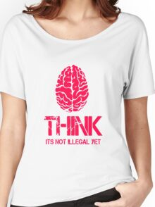 Think Its Not Illegal Yet Women's Relaxed Fit T-Shirt