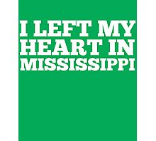 I Left My Heart In Mississippi Love Native Homesick T-Shirt Photographic Print