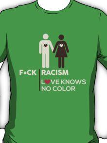 F*ck Racism, Love Knows No Color. T-Shirt