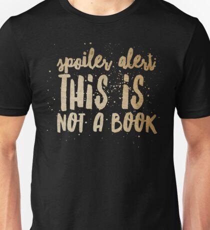 spoiler alert: not a book Unisex T-Shirt