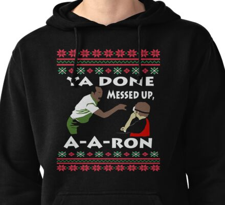 Ya Done Ugly Sweater messed up Aaron Tee Shirt Pullover Hoodie