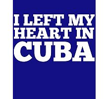 I Left My Heart In Cuba Love Native Homesick T-Shirt Photographic Print