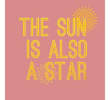 The sun is also a star Photographic Print