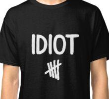 Idiot Classic T-Shirt