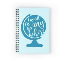 I want to go anywhere Spiral Notebook